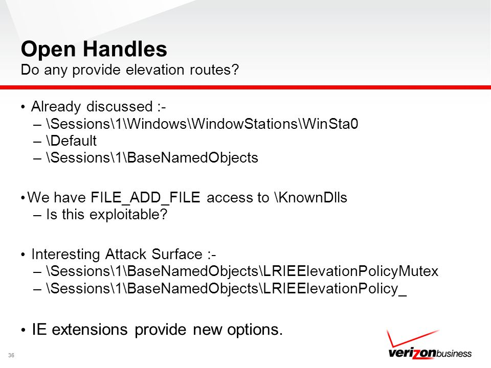 Open Handles Do any provide elevation routes? Already discussed :- – \Sessions\1\Windows\WindowStations\WinSta0 – \Default – \Sessions\1\BaseNamedObje