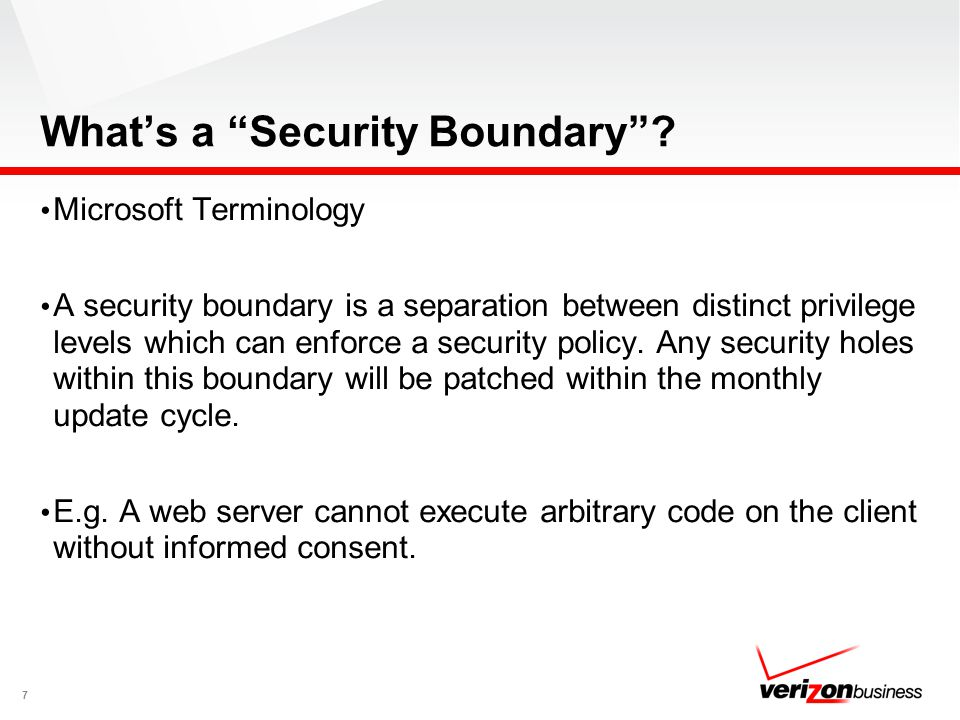 Whats a Security Boundary? Microsoft Terminology A security boundary is a separation between distinct privilege levels which can enforce a security po