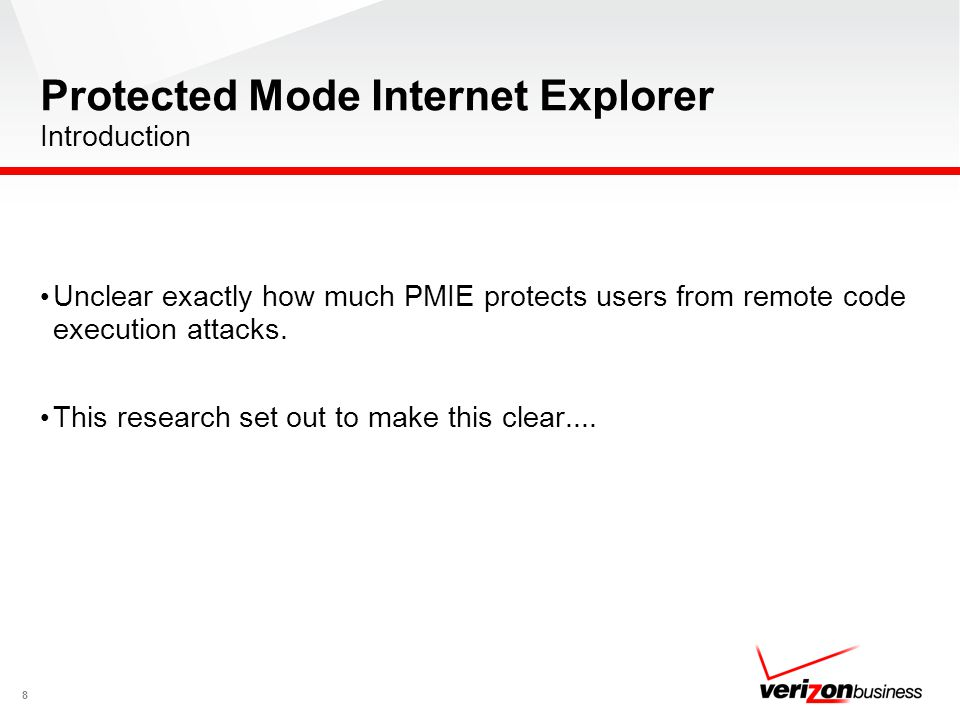 Unclear exactly how much PMIE protects users from remote code execution attacks. This research set out to make this clear.... 8 Protected Mode Interne