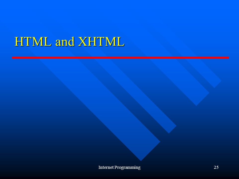 Internet Programming25 HTML and XHTML