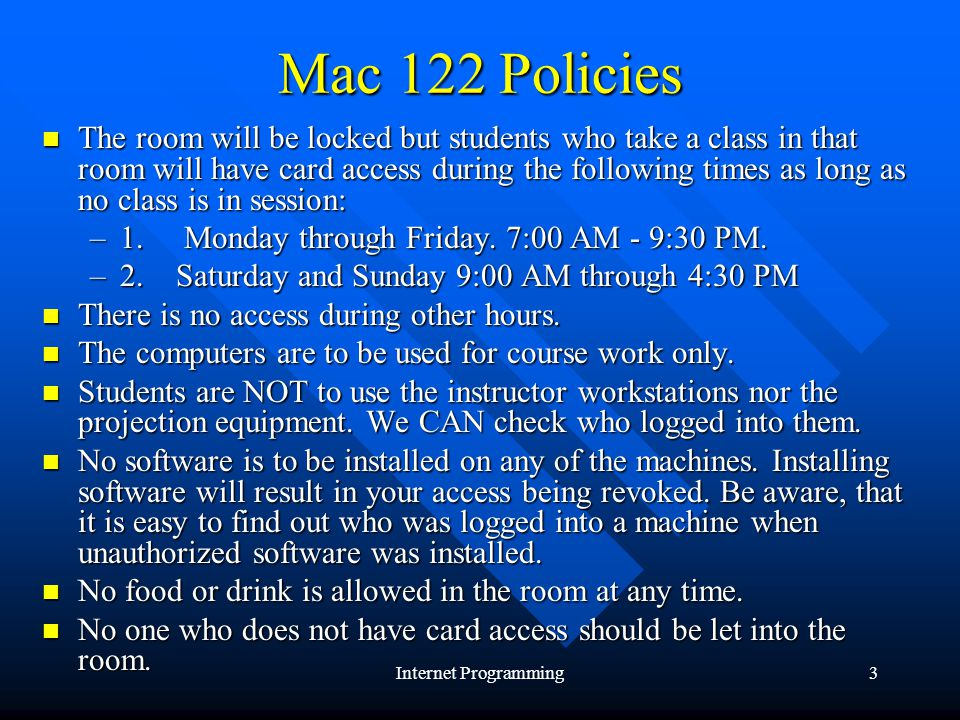 Internet Programming3 The room will be locked but students who take a class in that room will have card access during the following times as long as no class is in session: The room will be locked but students who take a class in that room will have card access during the following times as long as no class is in session: –1.