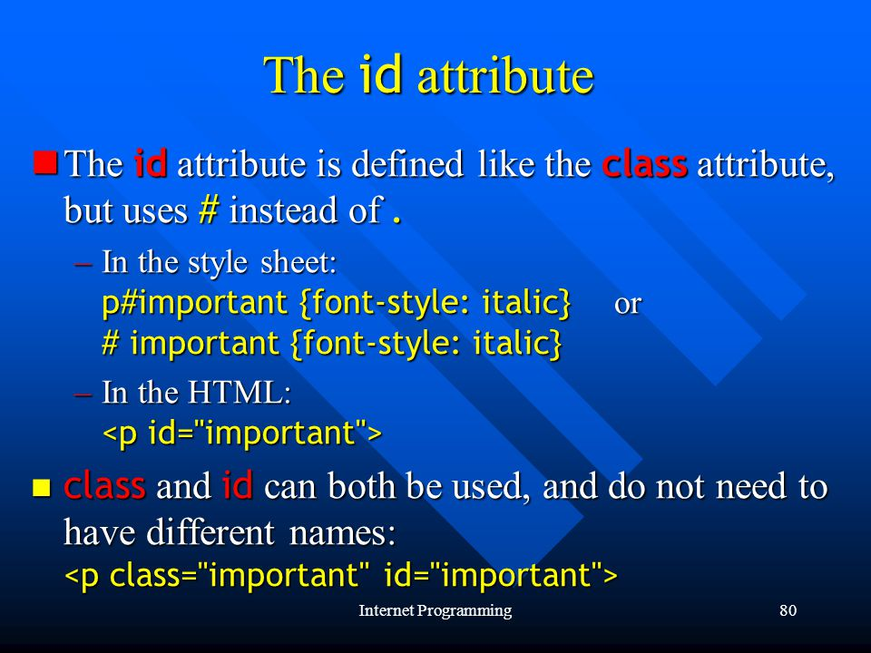 Internet Programming80 The id attribute The id attribute is defined like the class attribute, but uses # instead of.