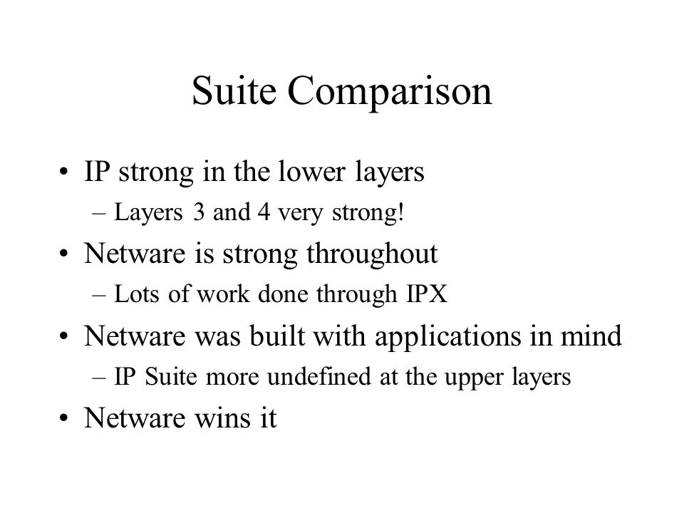 Suite Comparison IP strong in the lower layers –Layers 3 and 4 very strong.