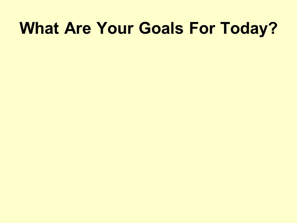 What Are Your Goals For Today?
