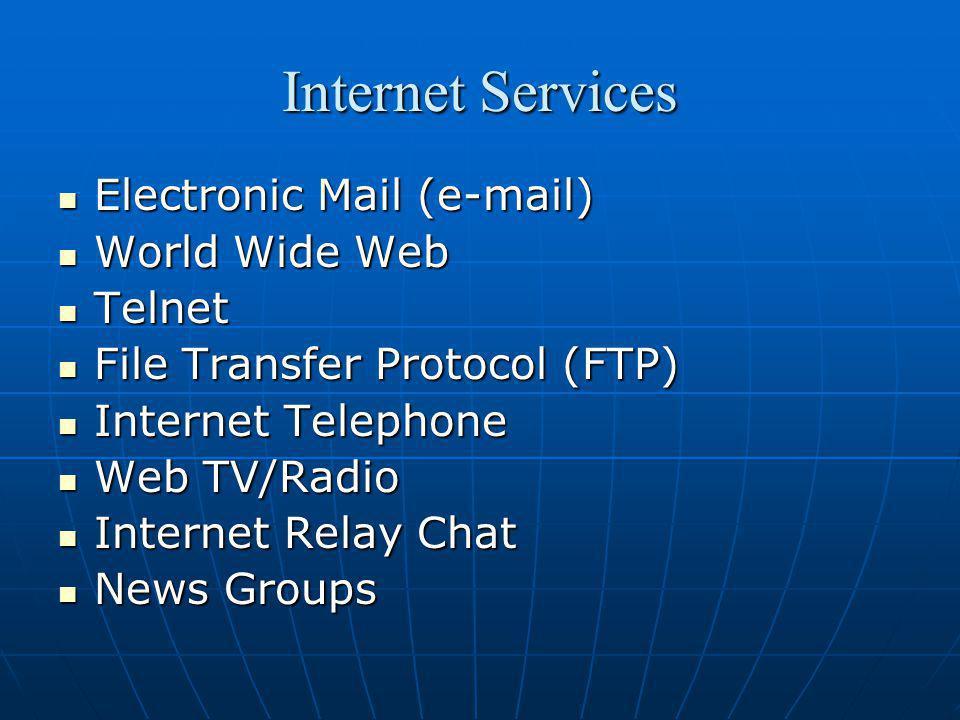 Internet Services Electronic Mail (e-mail) Electronic Mail (e-mail) World Wide Web World Wide Web Telnet Telnet File Transfer Protocol (FTP) File Tran