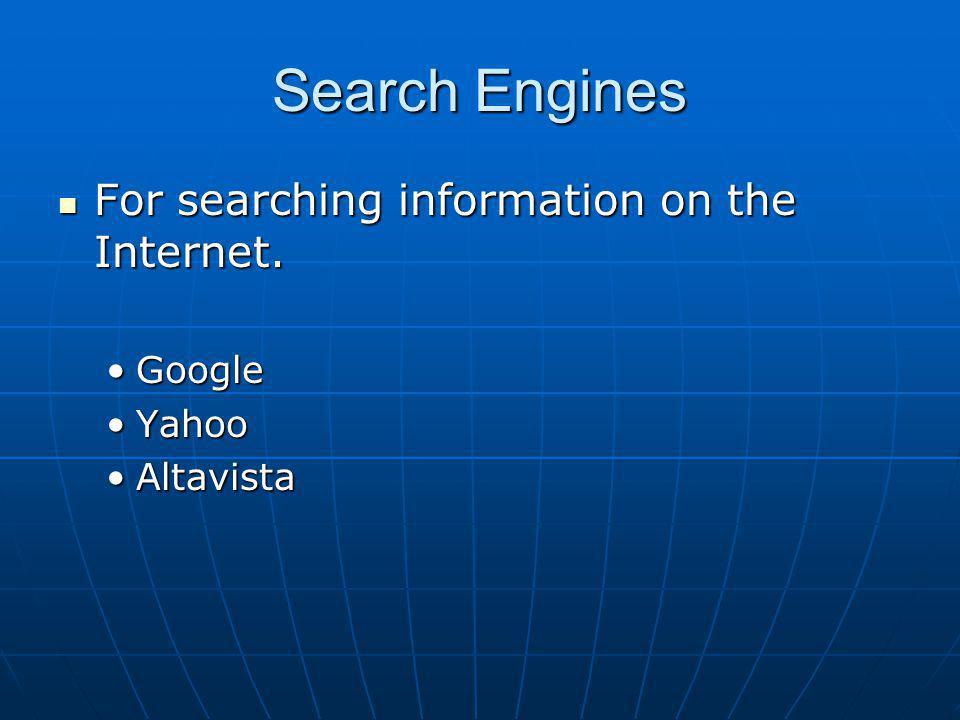 Search Engines For searching information on the Internet. For searching information on the Internet. GoogleGoogle YahooYahoo AltavistaAltavista