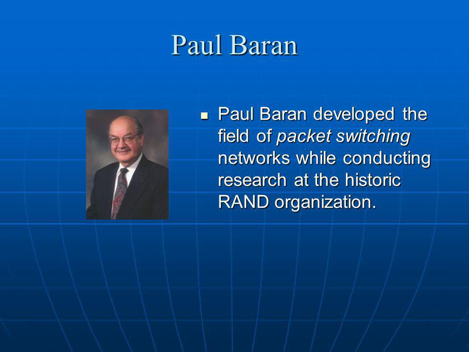 Paul Baran Paul Baran developed the field of packet switching networks while conducting research at the historic RAND organization. Paul Baran develop
