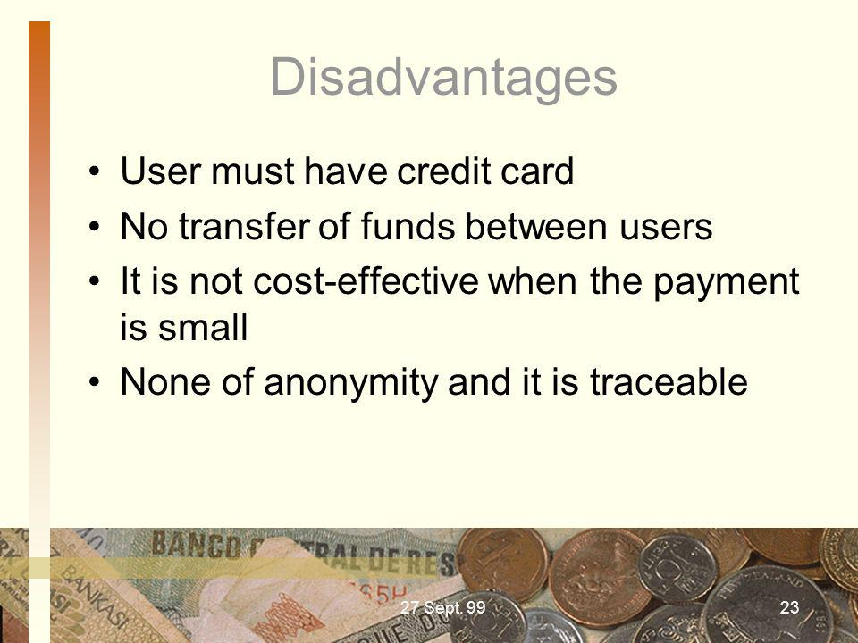 27 Sept. 9923 Disadvantages User must have credit card No transfer of funds between users It is not cost-effective when the payment is small None of a