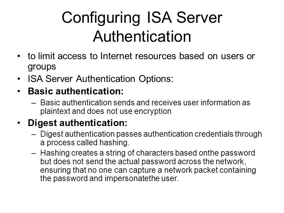 Configuring ISA Server Authentication to limit access to Internet resources based on users or groups ISA Server Authentication Options: Basic authenti