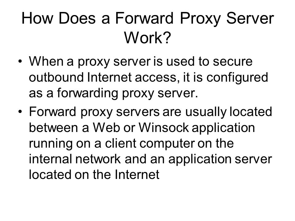 How Does a Forward Proxy Server Work? When a proxy server is used to secure outbound Internet access, it is configured as a forwarding proxy server. F