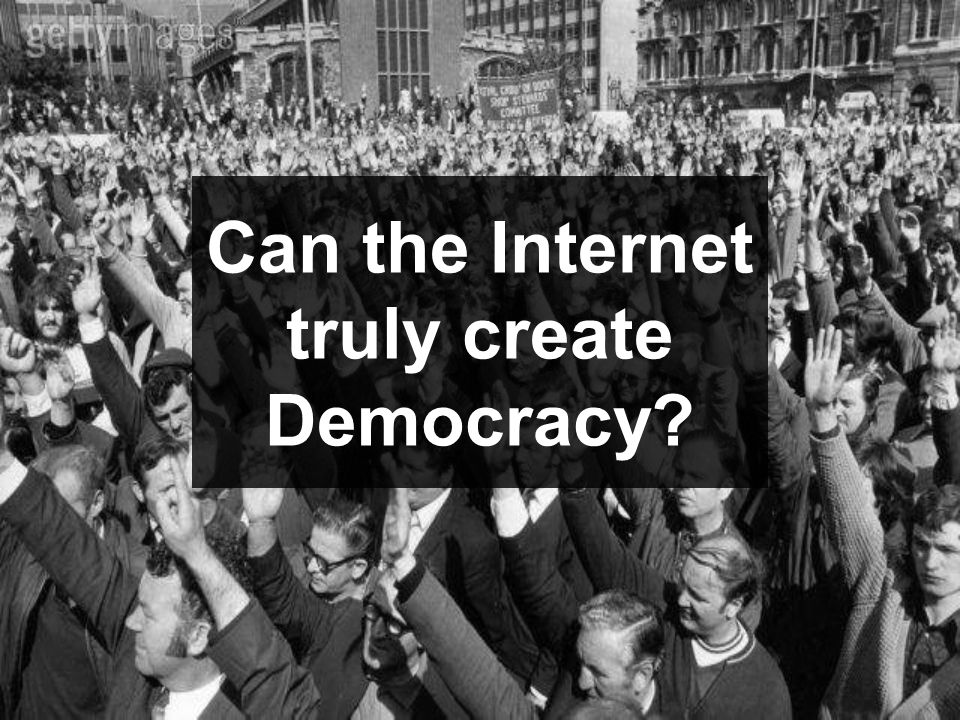 Can the Internet truly create Democracy