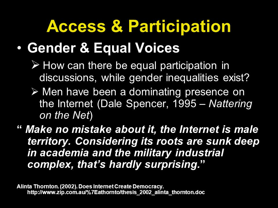 Access & Participation Gender & Equal Voices How can there be equal participation in discussions, while gender inequalities exist.