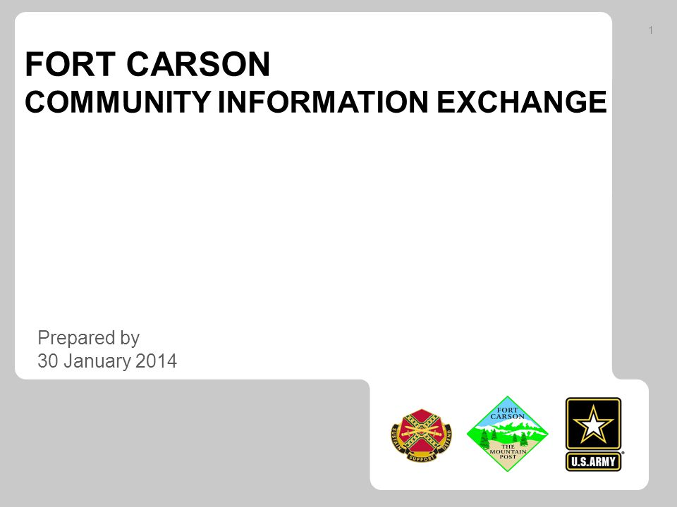 FORT CARSON COMMUNITY INFORMATION EXCHANGE Prepared by 30 January 2014 1