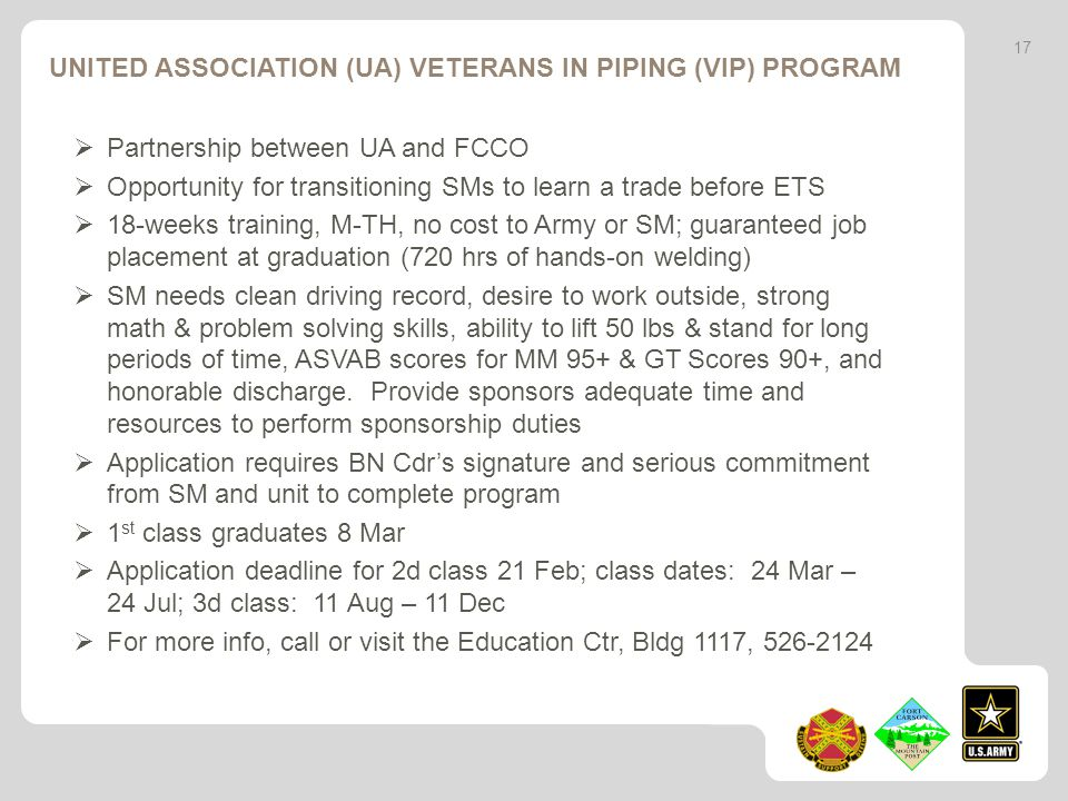UNITED ASSOCIATION (UA) VETERANS IN PIPING (VIP) PROGRAM Partnership between UA and FCCO Opportunity for transitioning SMs to learn a trade before ETS