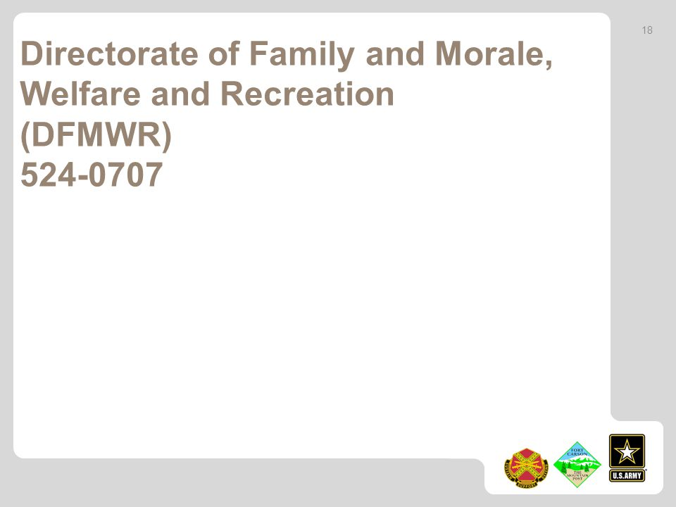 Directorate of Family and Morale, Welfare and Recreation (DFMWR) 524-0707 18