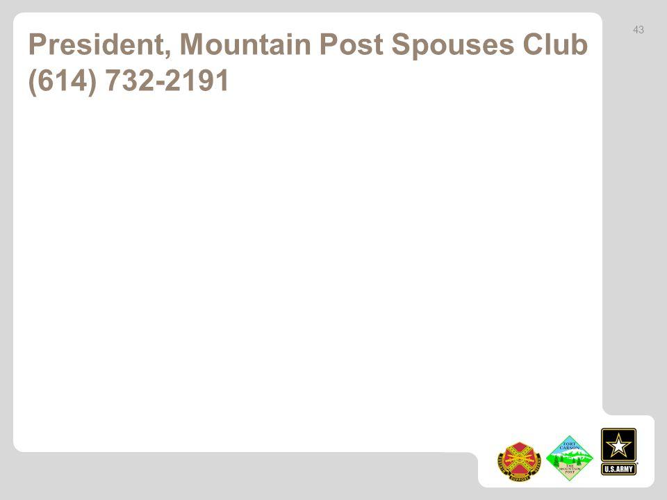 43 President, Mountain Post Spouses Club (614) 732-2191