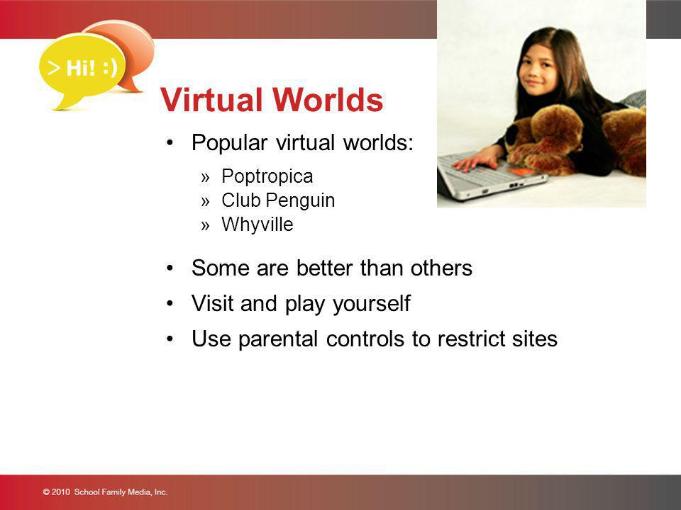 Virtual Worlds Popular virtual worlds: »Poptropica »Club Penguin »Whyville Some are better than others Visit and play yourself Use parental controls t