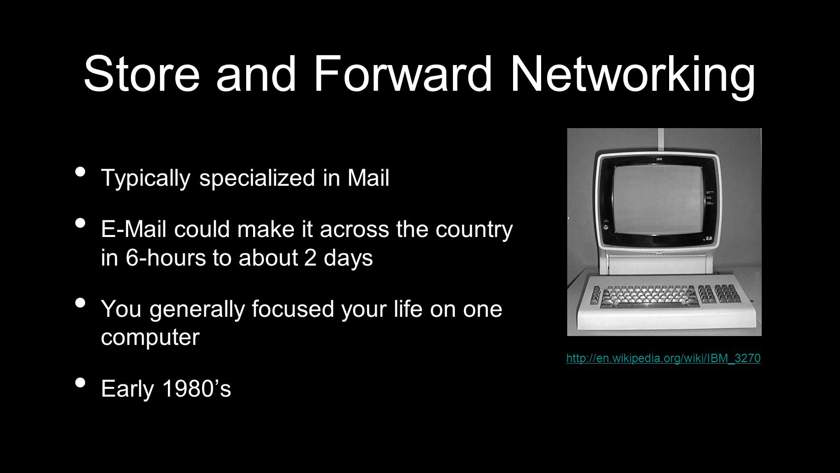 Store and Forward Networking Typically specialized in Mail E-Mail could make it across the country in 6-hours to about 2 days You generally focused yo