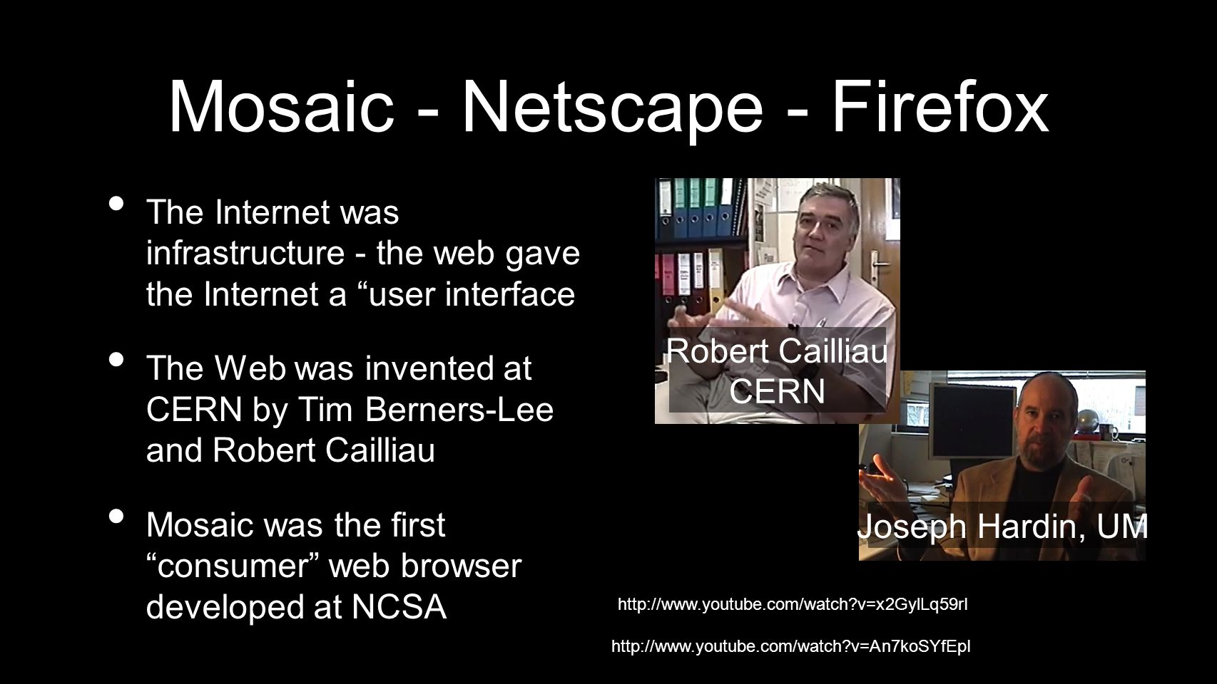 Joseph Hardin, UM Mosaic - Netscape - Firefox The Internet was infrastructure - the web gave the Internet a user interface The Web was invented at CER