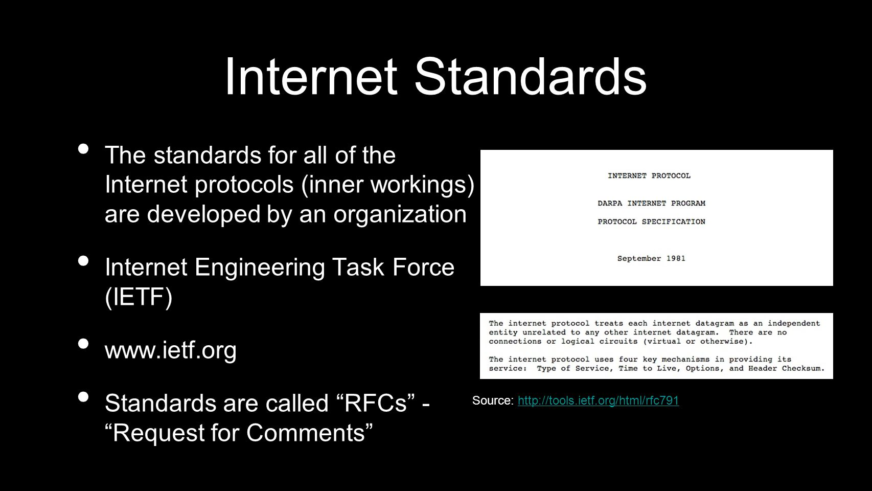 Internet Standards The standards for all of the Internet protocols (inner workings) are developed by an organization Internet Engineering Task Force (