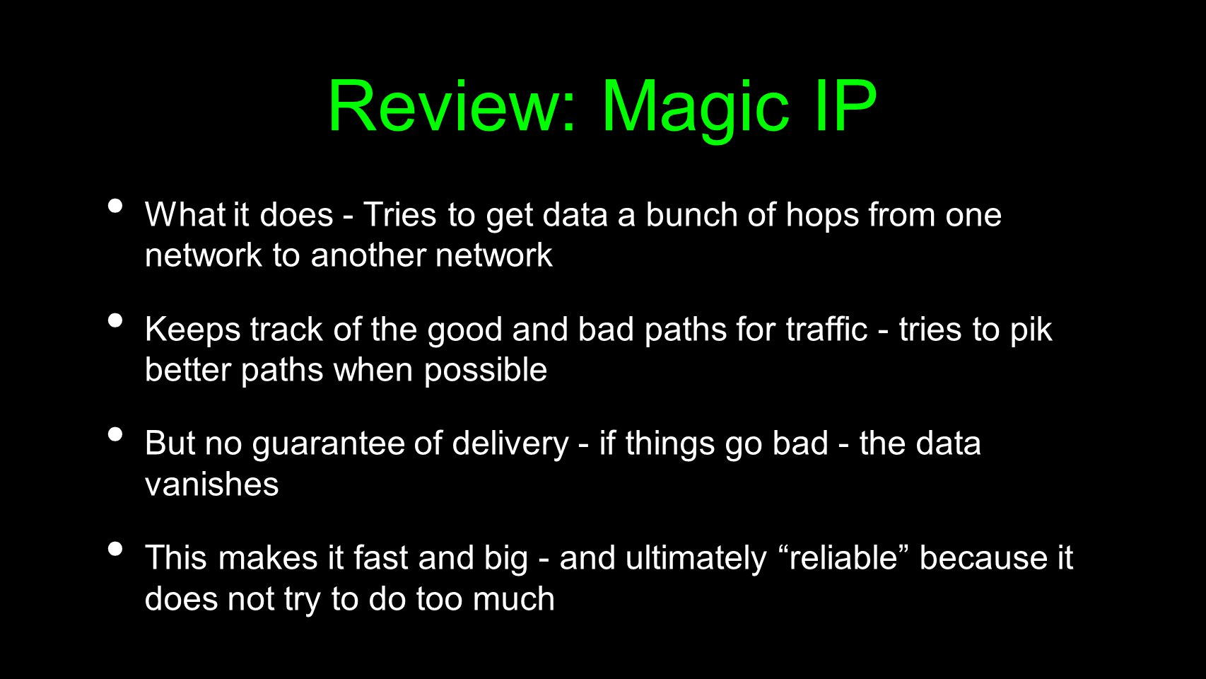Review: Magic IP What it does - Tries to get data a bunch of hops from one network to another network Keeps track of the good and bad paths for traffi