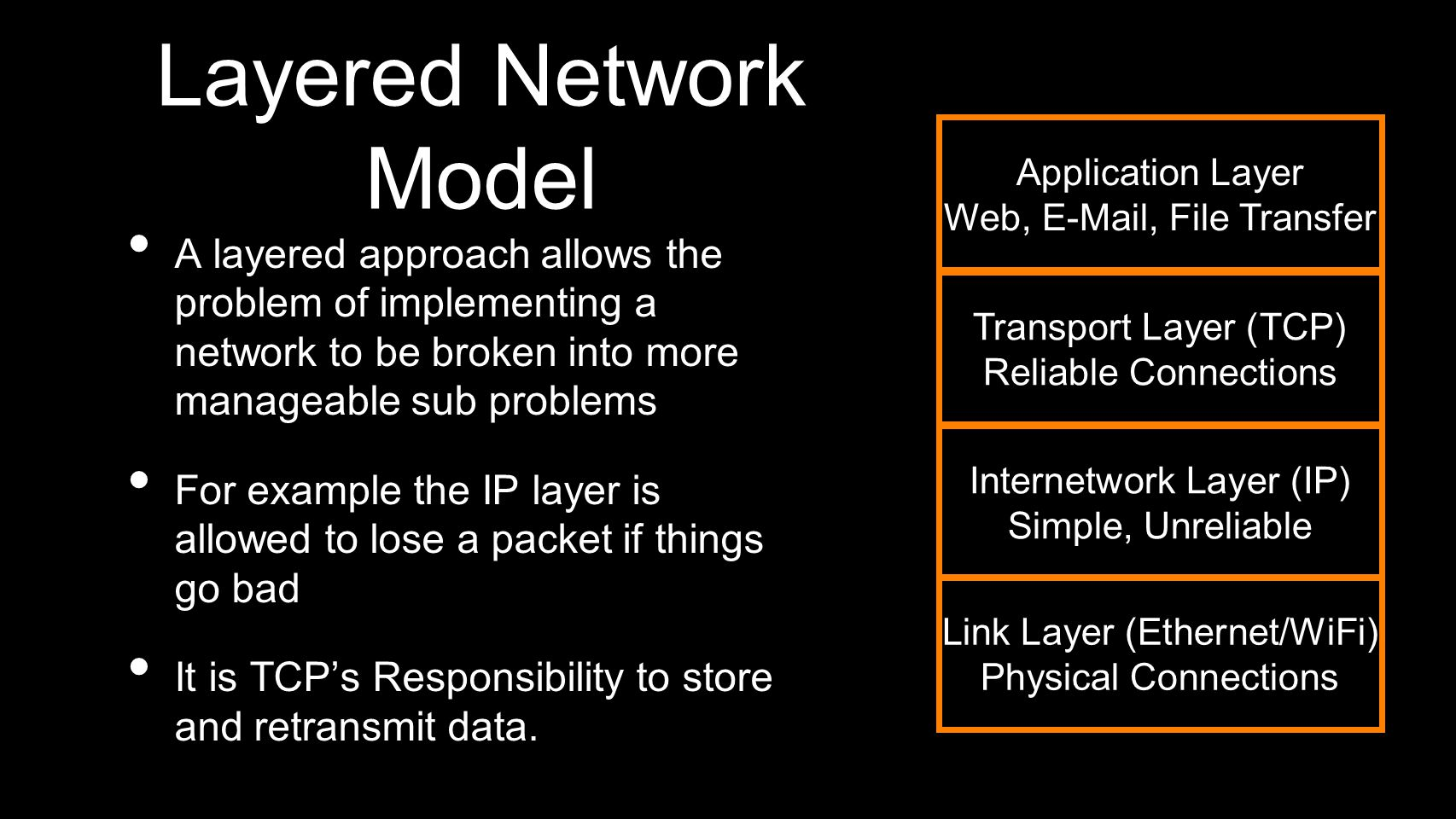 Layered Network Model A layered approach allows the problem of implementing a network to be broken into more manageable sub problems For example the I