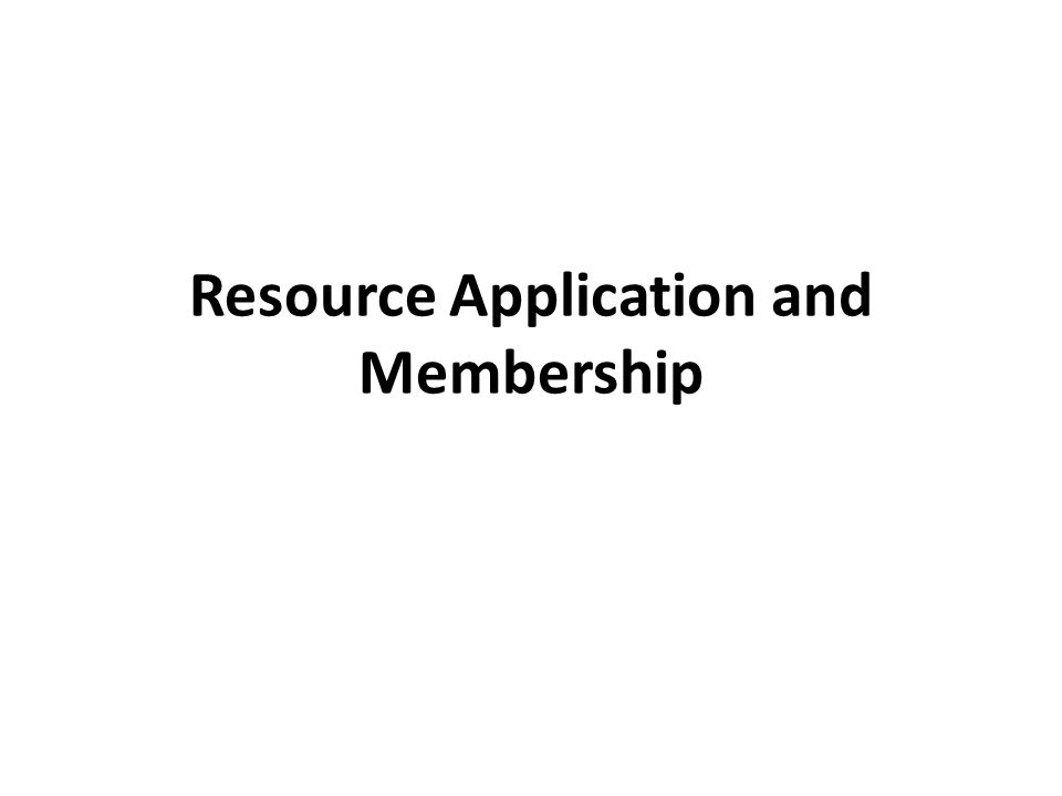 Resource Application and Membership