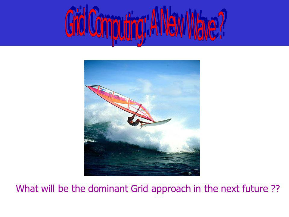 What will be the dominant Grid approach in the next future ??