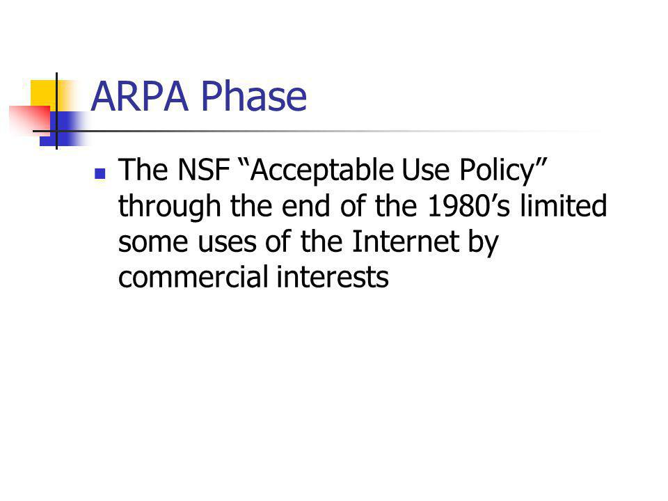 ARPA Phase The NSF Acceptable Use Policy through the end of the 1980s limited some uses of the Internet by commercial interests