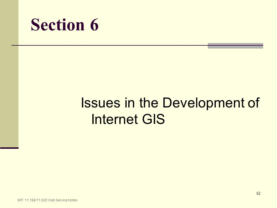 MIT 11.188/11.520 Web Service Notes 62 Section 6 Issues in the Development of Internet GIS