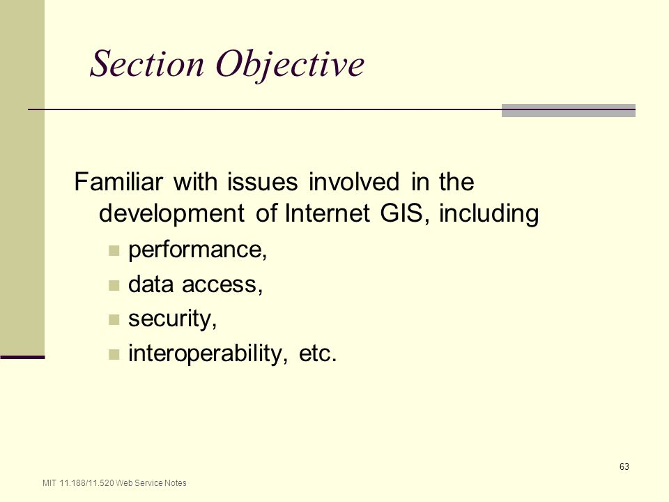 MIT 11.188/11.520 Web Service Notes 63 Section Objective Familiar with issues involved in the development of Internet GIS, including performance, data