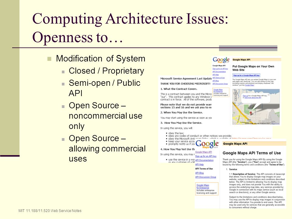 MIT 11.188/11.520 Web Service Notes 8 Computing Architecture Issues: Openness to… Modification of System Closed / Proprietary Semi-open / Public API O
