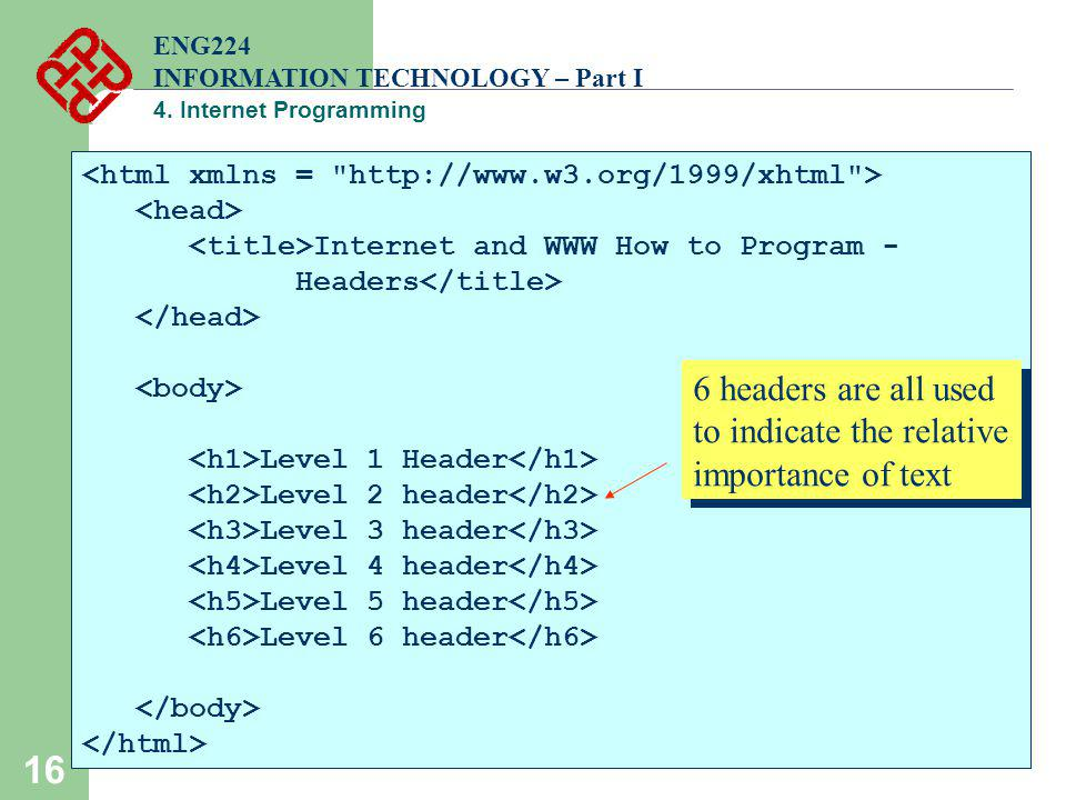 16 ENG224 INFORMATION TECHNOLOGY – Part I 4. Internet Programming Internet and WWW How to Program - Headers Level 1 Header Level 2 header Level 3 head