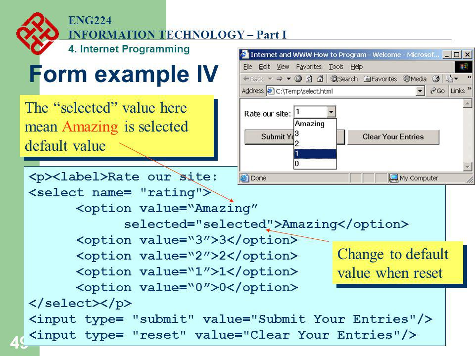 49 ENG224 INFORMATION TECHNOLOGY – Part I 4. Internet Programming Form example IV Rate our site: <option value=Amazing selected=