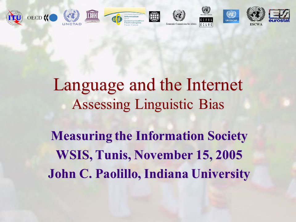Language and the Internet Assessing Linguistic Bias Measuring the Information Society WSIS, Tunis, November 15, 2005 John C. Paolillo, Indiana Univers