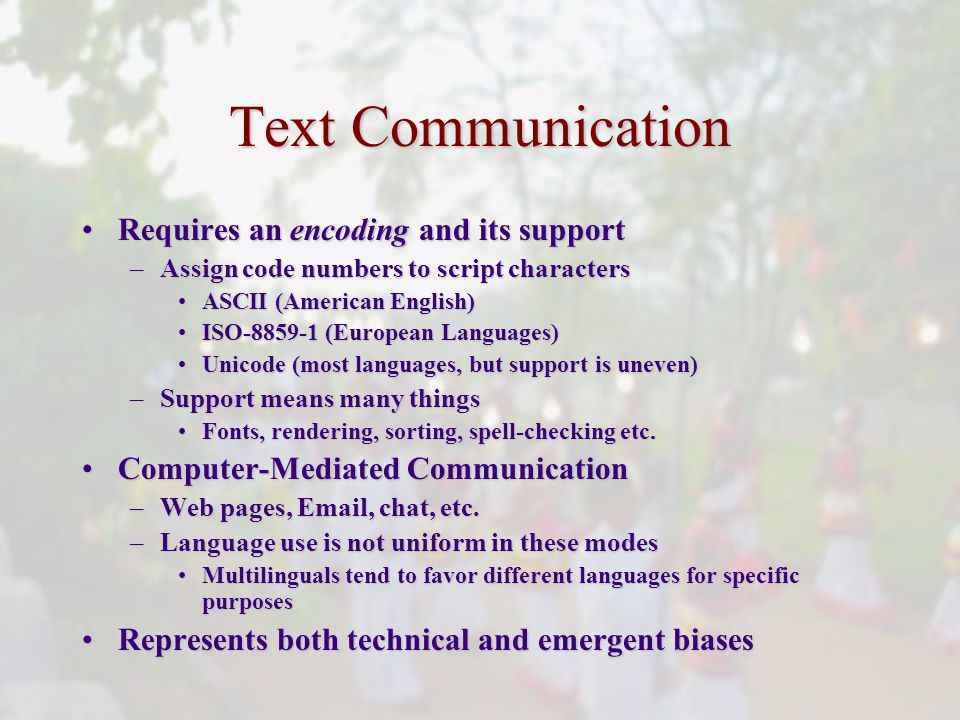 Text Communication Requires an encoding and its supportRequires an encoding and its support –Assign code numbers to script characters ASCII (American