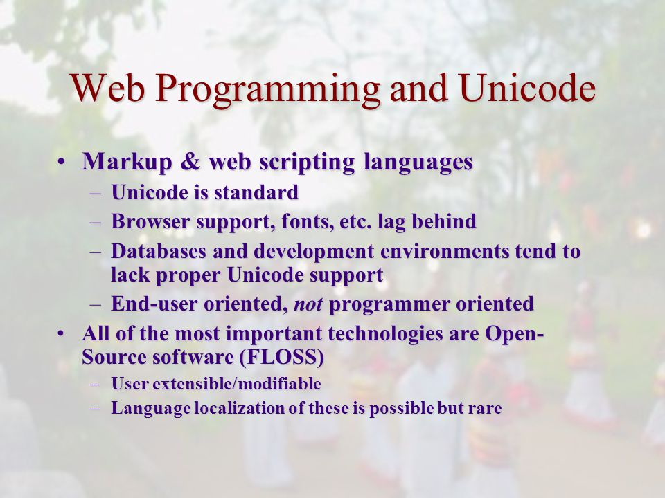Web Programming and Unicode Markup & web scripting languagesMarkup & web scripting languages –Unicode is standard –Browser support, fonts, etc.
