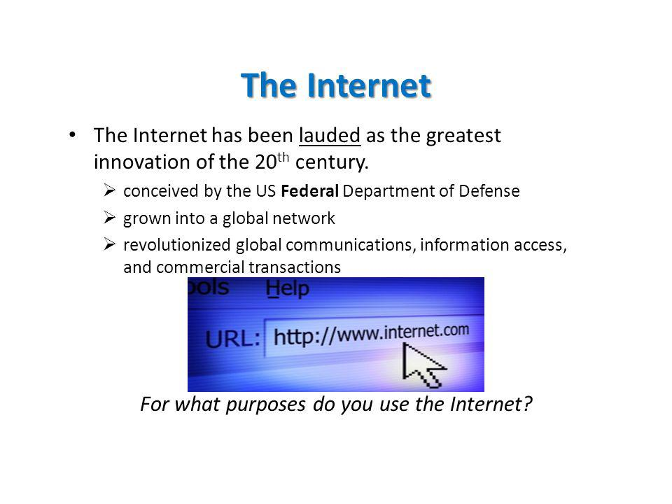 The Internet The Internet has been lauded as the greatest innovation of the 20 th century.