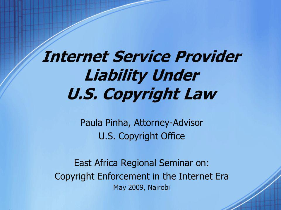 Internet Service Provider Liability Under U.S. Copyright Law Paula Pinha, Attorney-Advisor U.S.