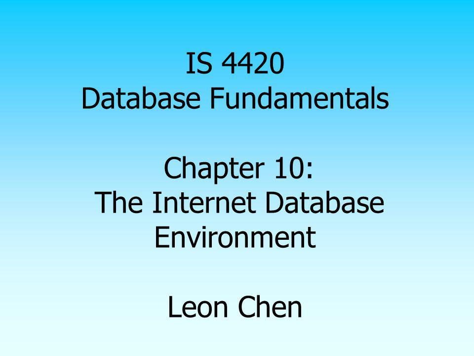 IS 4420 Database Fundamentals Chapter 10: The Internet Database Environment Leon Chen