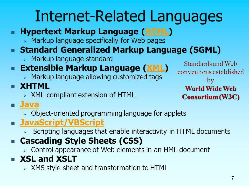 7 Internet-Related Languages Hypertext Markup Language (HTML) Markup language specifically for Web pages Standard Generalized Markup Language (SGML) M