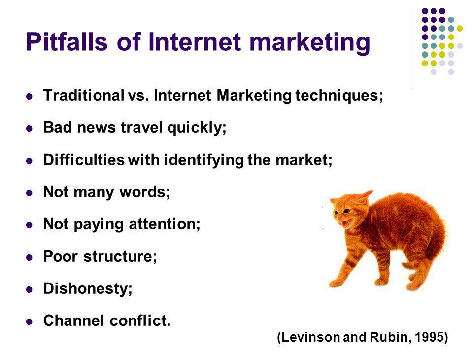 Pitfalls of Internet marketing Traditional vs. Internet Marketing techniques; Bad news travel quickly; Difficulties with identifying the market; Not m