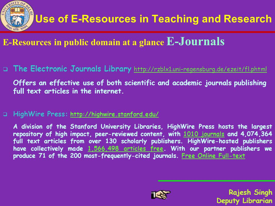 Use of E-Resources in Teaching and Research E-Resources in public domain at a glance E-Journals The Electronic Journals Library http://rzblx1.uni-regensburg.de/ezeit/fl.phtml http://rzblx1.uni-regensburg.de/ezeit/fl.phtml Offers an effective use of both scientific and academic journals publishing full text articles in the internet.