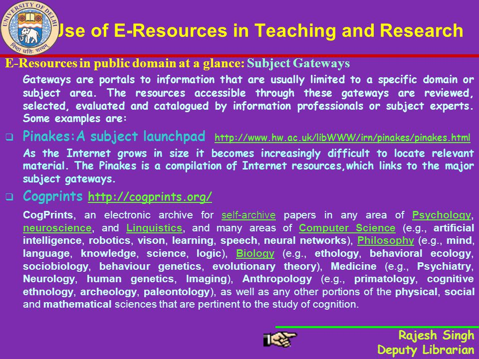 Use of E-Resources in Teaching and Research E-Resources in public domain at a glance: Subject Gateways Gateways are portals to information that are usually limited to a specific domain or subject area.