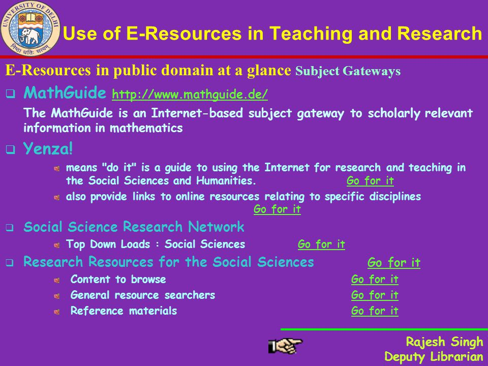Use of E-Resources in Teaching and Research E-Resources in public domain at a glance Subject Gateways MathGuide http://www.mathguide.de/http://www.mathguide.de/ The MathGuide is an Internet-based subject gateway to scholarly relevant information in mathematics Yenza.