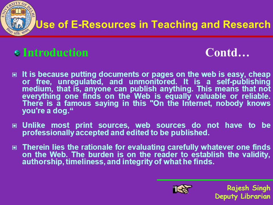 Use of E-Resources in Teaching and Research It is because putting documents or pages on the web is easy, cheap or free, unregulated, and unmonitored.