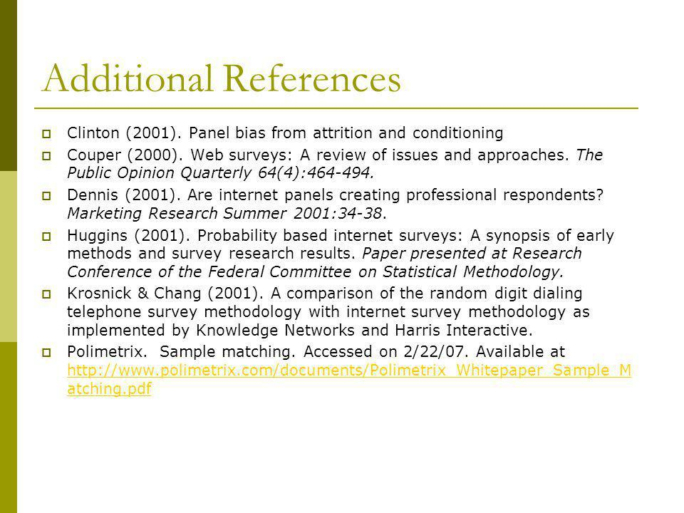Additional References Clinton (2001). Panel bias from attrition and conditioning Couper (2000). Web surveys: A review of issues and approaches. The Pu