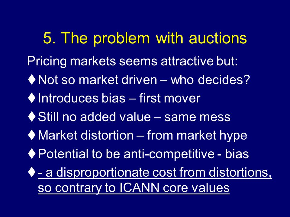 5. The problem with auctions Pricing markets seems attractive but: tNot so market driven – who decides? tIntroduces bias – first mover tStill no added