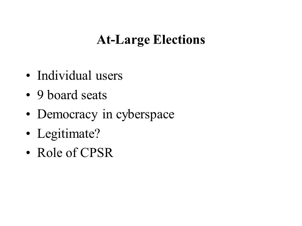 At-Large Elections Individual users 9 board seats Democracy in cyberspace Legitimate Role of CPSR