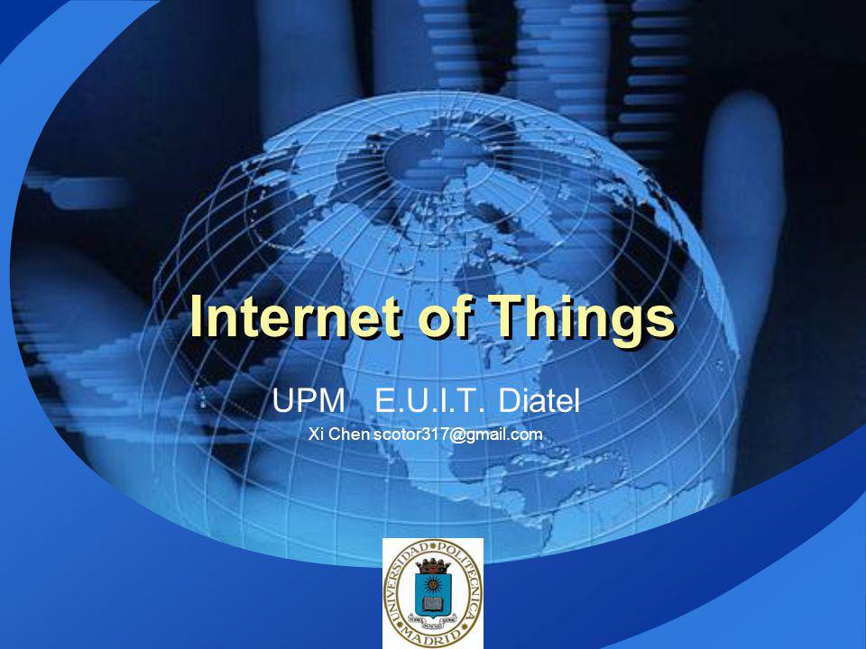 LOGO Internet of Things UPM E.U.I.T. Diatel Xi Chen scotor317@gmail.com
